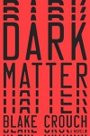 Dark Matter: A Novel - Blake Crouch