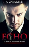 Echo: A Dark Billionaire Romance (Bleeding Hearts Book 1) - A Zavarelli