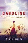 Caroline: Little House, Revisited - Sarah Miller