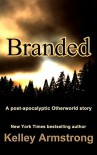 Branded: A Post-Apocalyptic Otherworld Story - Kelley Armstrong