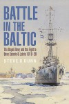 Battle in the Baltic: The Royal Navy and the Fight to Save Estonia and Latvia 1918-20 - Steve R. Dunn