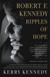 Robert F. Kennedy: Ripples of Hope: Kerry Kennedy in Conversation with Heads of State, Business Leaders, Influencers, and Activists about Her Father's Impact on Their Lives - Kerry Kennedy