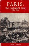 The Turbulent City: Paris, 1783-1871 - André Castelot