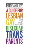 Pride and Joy: A Guide for Lesbian, Gay, Bisexual and Trans Parents  - Rachel Hagger-Holt, Sarah Hagger-Holt