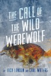 The Call of the Wild Werewolf - Jack London, Carl Waters