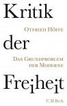Kritik der Freiheit: Das Grundproblem der Moderne - Otfried Höffe