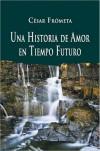 Una Historia de Amor en Tiempo Futuro - César Frómeta