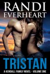 Tristan (A Kendall Family Novel, #1) - Randi Everheart