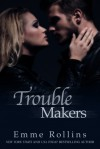 Trouble Makers (Trouble #4) - Emme Rollins
