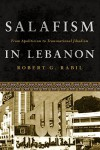 Salafism in Lebanon: From Apoliticism to Transnational Jihadism - Robert Rabil