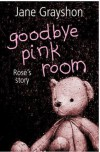 Goodbye Pink Room: Rose's Story - Jane Grayshon