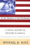 In the Shadow of the Poorhouse: A Social History of the Welfare in America - Michael B. Katz