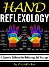 Hand Reflexology: A Complete Guide for Hand Reflexology Self Massage - Vidya Fischer