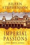Imperial Passions: The Porta Aurea - Eilen Stephenson