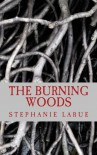 The Burning Woods - Stephanie LaRue