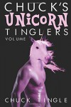 Chuck's Unicorn Tinglers: Volume 1 - Dr. Chuck Tingle