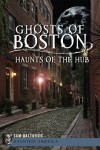Ghosts of Boston: Haunts of the Hub (Haunted America) - Sam Baltrusis