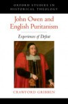 John Owen and English Puritanism: Experiences of Defeat - Crawford Gribben