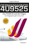 GERMANWINGS 4U9525 -Das WARUM und die Folgen: Ein Flugkapitän gibt Antworten - Rodja Smolny, Ralph Eckhardt