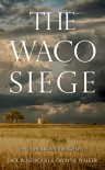 The Waco Siege: An American Tragedy - Jack Rosewood, Dwayne Walker