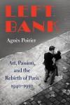 LEFT BANK: Art, Passion and the Rebirth of Paris 1940-1950 - Agnès Poirier