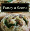 Fancy a Scone (30 fun and easy to follow scone recipes with a difference) - Jennie Davies