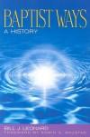 Baptist Ways: A History - Bill J. Leonard, Edwin S. Gaustad