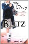 Blitz: A Wartime Girl's Diary, 1940-1941 - Vince Cross