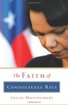 The Faith of Condoleezza Rice - Leslie Montgomery