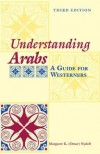 Understanding Arabs: A Guide for Westerners (Interact Series) - Margaret K. Nydell