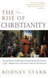 The Rise of Christianity: How the Obscure, Marginal Jesus Movement Became the Dominant Religious Force in the Western World in a Few Centuries - Rodney Stark