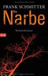 Die Narbe: Kriminalroman - Frank Schmitter