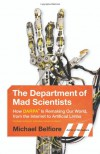 The Department of Mad Scientists: How DARPA Is Remaking Our World, from the Internet to Artificial Limbs - Michael Belfiore