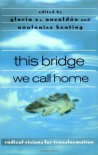 This Bridge We Call Home: Radical Visions for Transformation - Gloria E. Anzaldúa, AnaLouise Keating