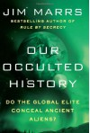 Our Occulted History: Who or What Is Trying to Control Our Lives - Jim Marrs