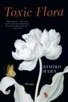 Toxic Flora: Poems - Kimiko Hahn