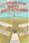 The Fabulous Flying Machines of Alberto Santos-Dumont - Victoria Griffith, Eva Montanari
