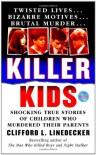 Killer Kids: Shocking True Stories Of Children Who Murdered Their Parents (True Crime (St. Martin's Paperbacks)) - Clifford L. Linedecker