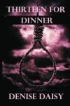 Thirteen for Dinner - Denise Daisy