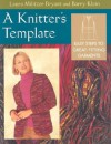 A Knitter's Template: Easy Steps to Great-Fitting Garments - Laura Militzer, Laura Militzer Bryant, Laura Militzer