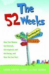The 52 Weeks: How Two Women Got Unstuck, Got Inspired, and Got Going, and How You Can Too! - Karen Amster-Young, Pam  Godwin