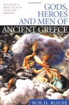 Gods, Heroes and Men of Ancient Greece: Mythology's Great Tales of Valor and Romance - W.H.D. Rouse, A.C. Weisbecker