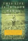 This Life Is in Your Hands: One Dream, Sixty Acres, and a Family Undone - Melissa Coleman