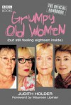 Grumpy Old Women: The Official Handbook: (But Still Feeling Eighteen Inside) - Judith Holder, Maureen Lipman