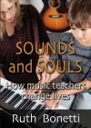 Sounds and Souls: How Music Teachers Change Lives - Ruth Bonetti