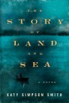 The Story of Land and Sea: A Novel - Katy Simpson Smith