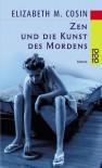 Zen Und Die Kunst Des Mordens - Elizabeth M. Cosin