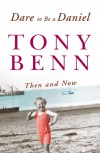 Dare to Be a Daniel: Then and Now - Tony Benn