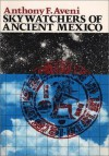 Skywatchers of Ancient Mexico - Anthony F. Aveni