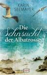 Die Sehnsucht der Albatrosse - Karin Seemayer
